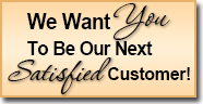 We Want You To Be Our Next Satisfied Customer!